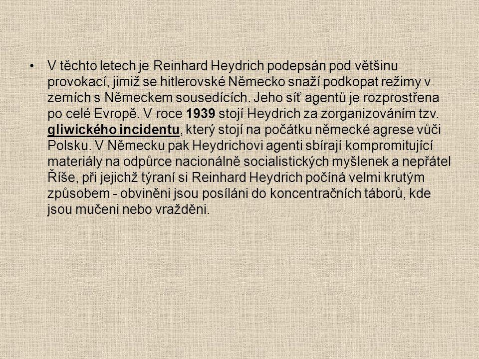 V těchto letech je Reinhard Heydrich podepsán pod většinu provokací, jimiž se hitlerovské Německo snaží podkopat režimy v zemích s Německem sousedících.
