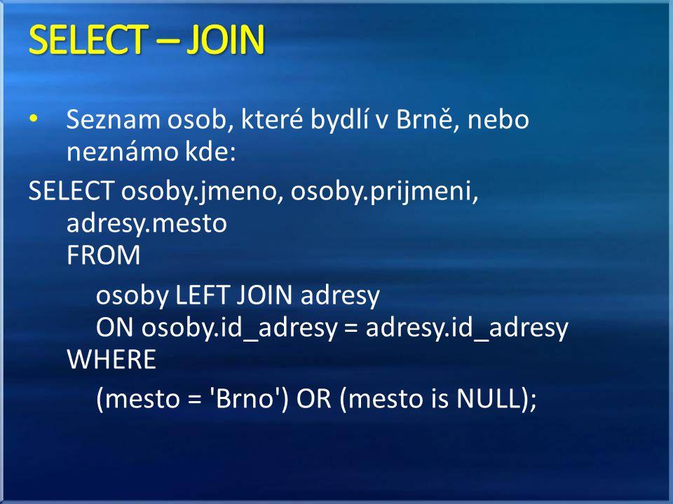 SELECT – JOIN Seznam osob, které bydlí v Brně, nebo neznámo kde: