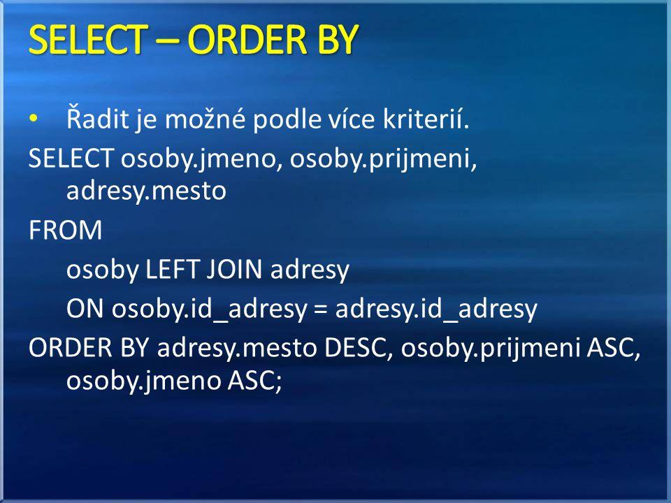 SELECT – ORDER BY Řadit je možné podle více kriterií.