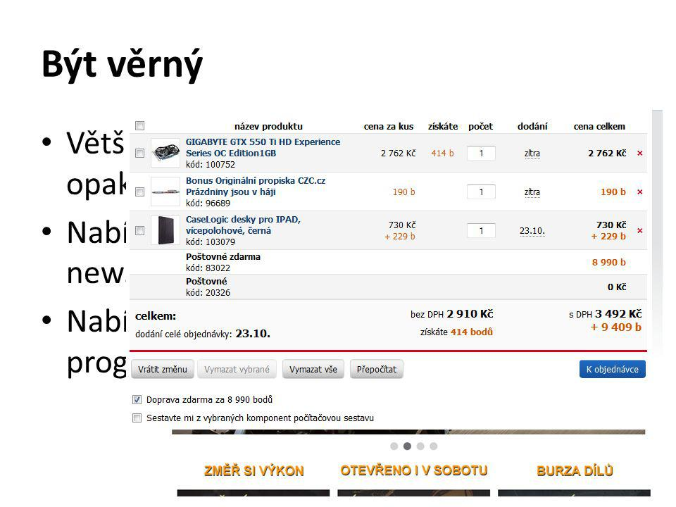 Být věrný Většina e-shopů má nízké procento opakovaného nákupu (pouze 10 – 20 %) Nabízejte zboží v akci, zasílejte newslettery.