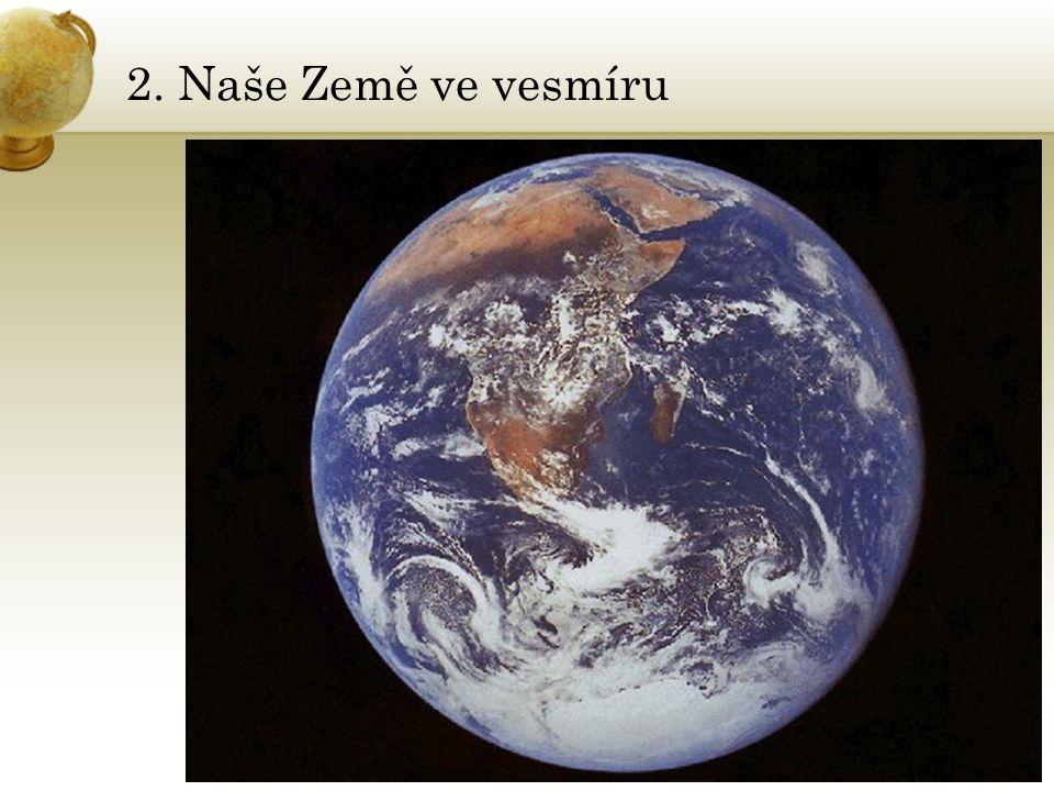 2. Naše Země ve vesmíru Vložte mapu země.