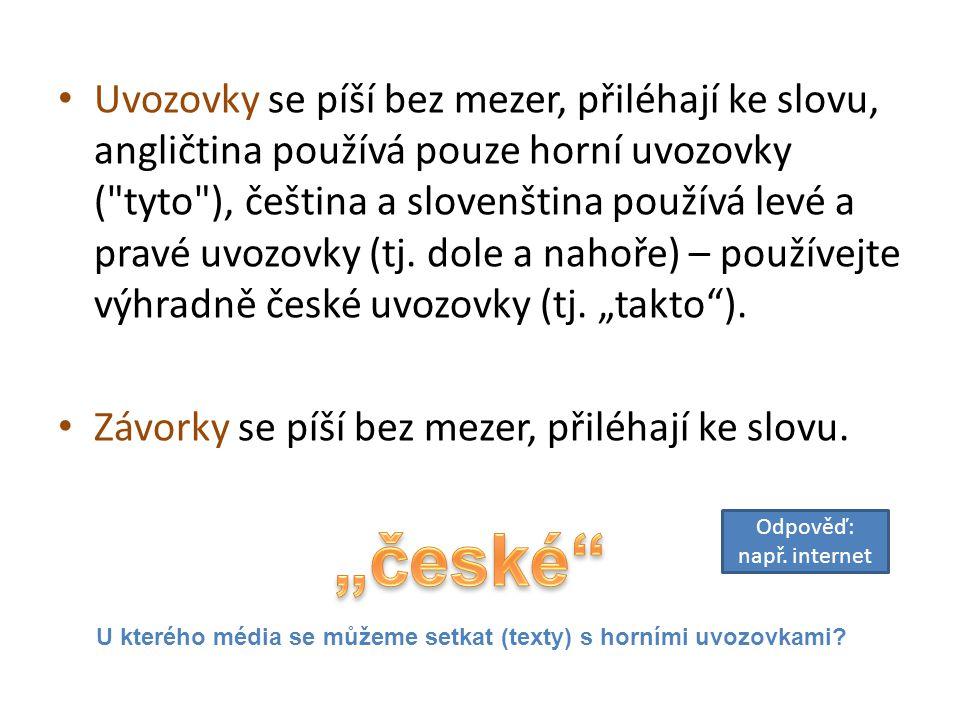 """Uvozovky se píší bez mezer, přiléhají ke slovu, angličtina používá pouze horní uvozovky ( tyto ), čeština a slovenština používá levé a pravé uvozovky (tj. dole a nahoře) – používejte výhradně české uvozovky (tj. """"takto )."""