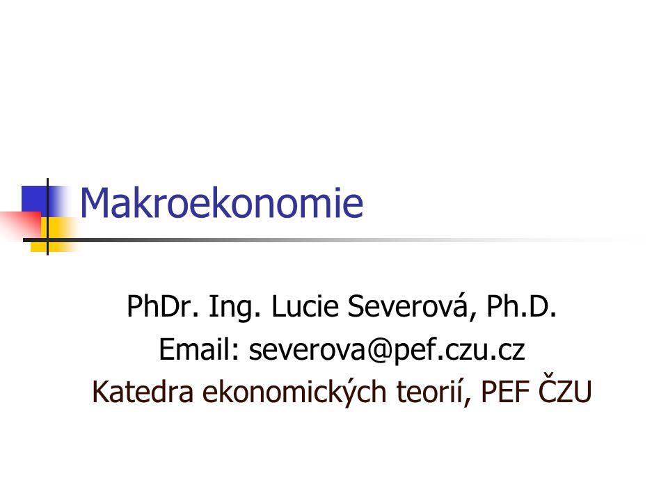 Makroekonomie PhDr. Ing. Lucie Severová, Ph.D.