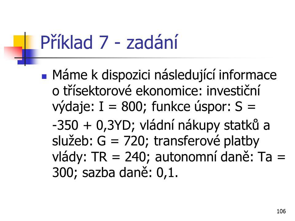 Příklad 7 - zadání Máme k dispozici následující informace o třísektorové ekonomice: investiční výdaje: I = 800; funkce úspor: S =