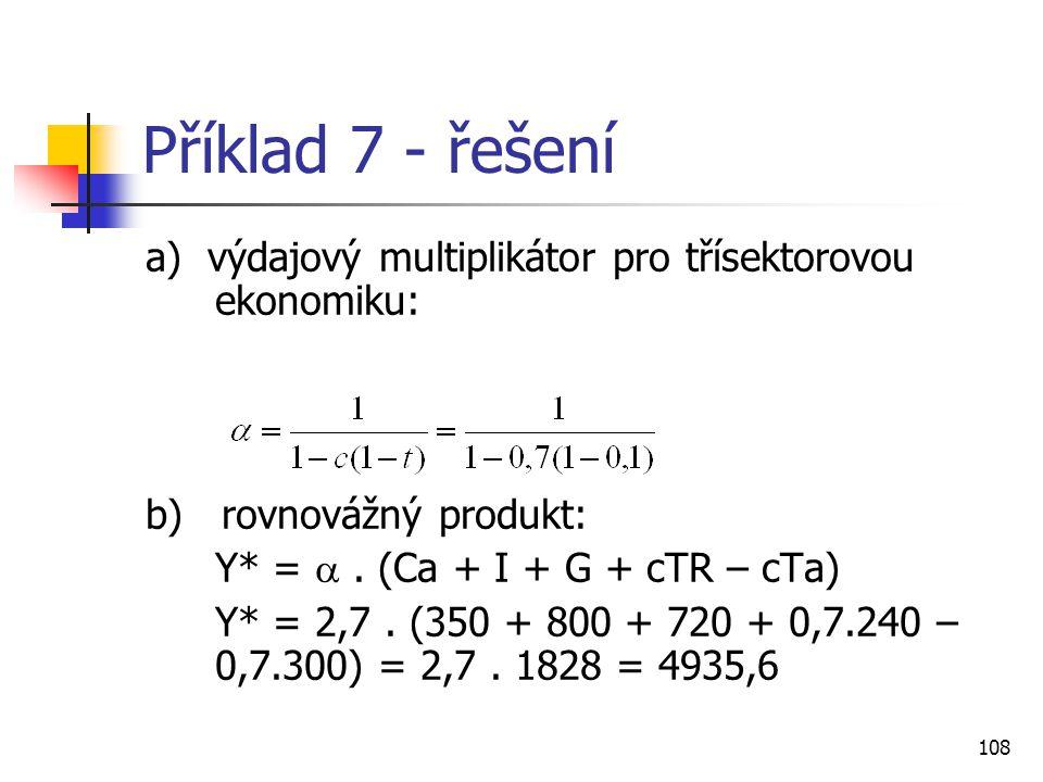 Příklad 7 - řešení a) výdajový multiplikátor pro třísektorovou ekonomiku: b) rovnovážný produkt:
