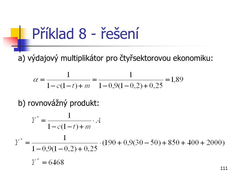 Příklad 8 - řešení a) výdajový multiplikátor pro čtyřsektorovou ekonomiku: b) rovnovážný produkt: