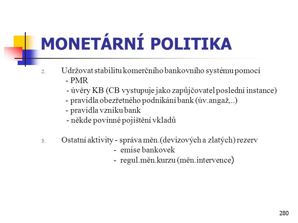 MONETÁRNÍ POLITIKA Udržovat stabilitu komerčního bankovního systému pomocí. - PMR. - úvěry KB (CB vystupuje jako zapůjčovatel poslední instance)