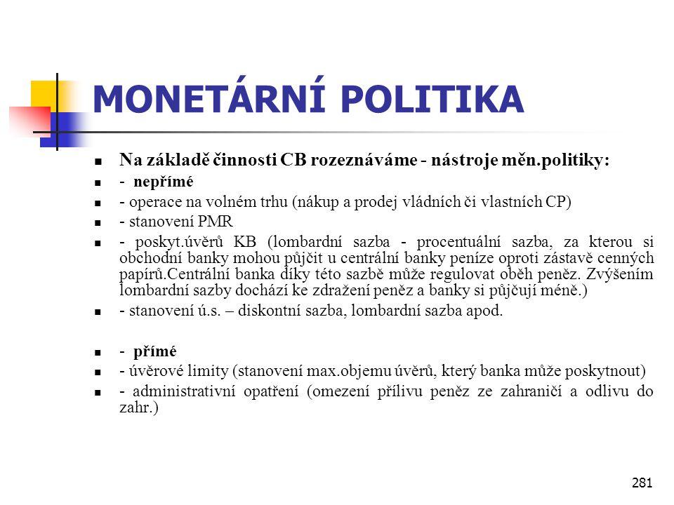 MONETÁRNÍ POLITIKA Na základě činnosti CB rozeznáváme - nástroje měn.politiky: - nepřímé.