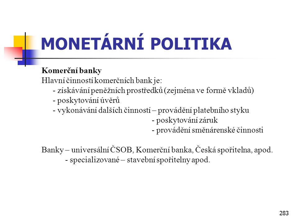 MONETÁRNÍ POLITIKA Komerční banky Hlavní činností komerčních bank je: