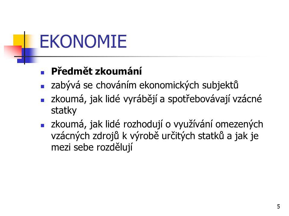 EKONOMIE Předmět zkoumání zabývá se chováním ekonomických subjektů