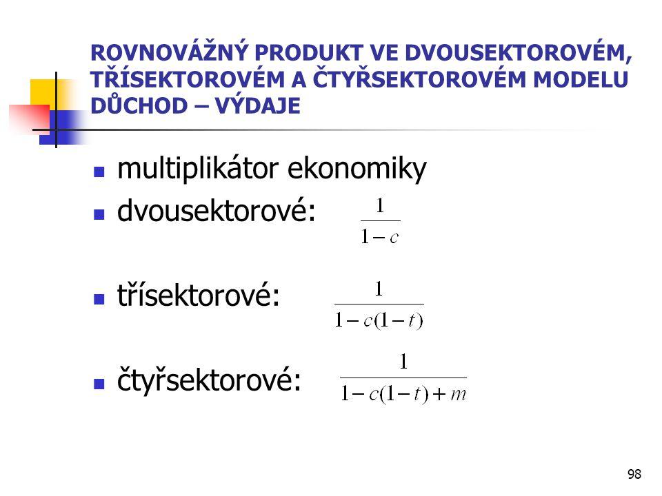 multiplikátor ekonomiky dvousektorové: třísektorové: čtyřsektorové:
