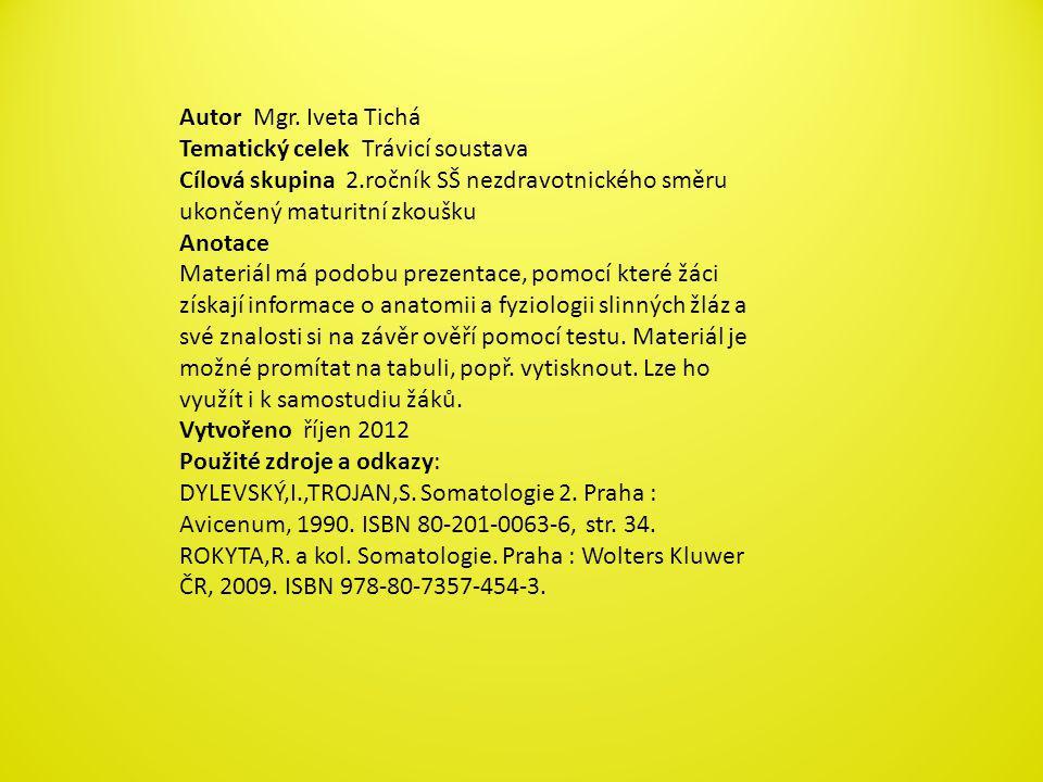 Autor Mgr. Iveta Tichá Tematický celek Trávicí soustava. Cílová skupina 2.ročník SŠ nezdravotnického směru ukončený maturitní zkoušku.