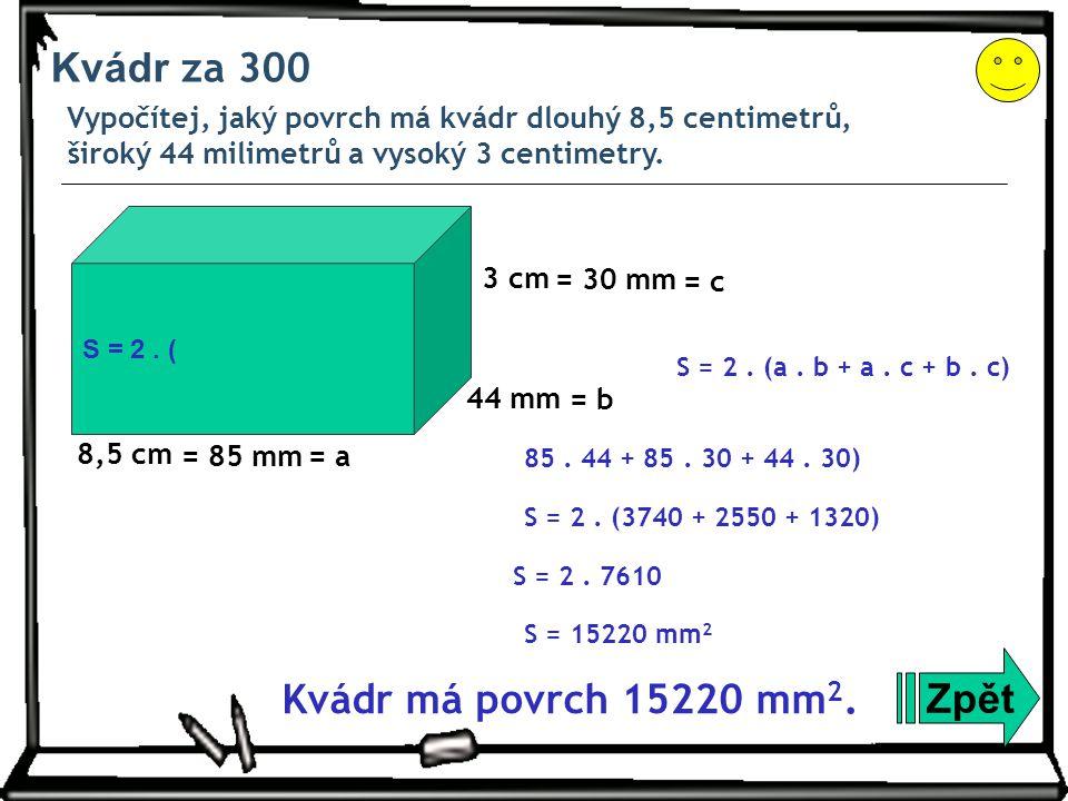 Kvádr za 300 Zpět Kvádr má povrch 15220 mm2.