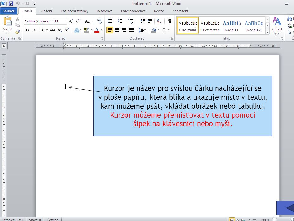 Kurzor je název pro svislou čárku nacházející se v ploše papíru, která bliká a ukazuje místo v textu, kam můžeme psát, vkládat obrázek nebo tabulku.