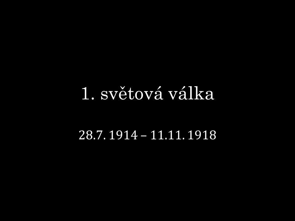 1. světová válka 28.7. 1914 – 11.11. 1918
