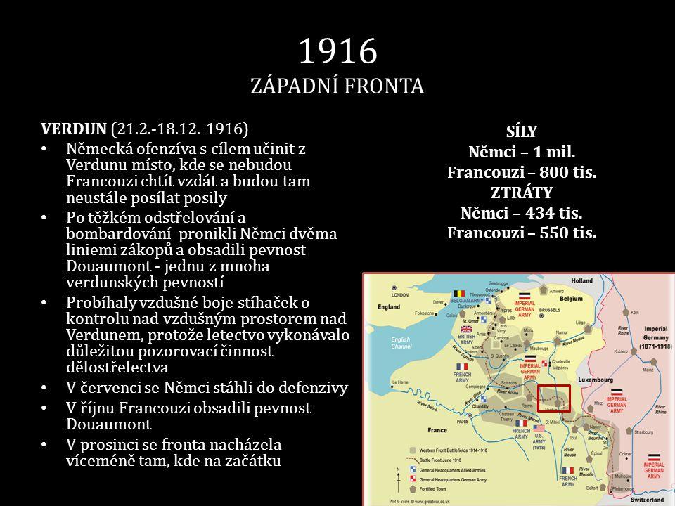 1916 ZÁPADNÍ FRONTA SÍLY Němci – 1 mil. Francouzi – 800 tis.
