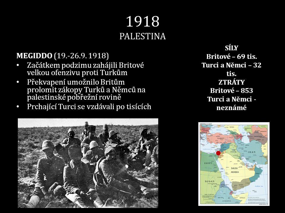 1918 PALESTINA SÍLY. Britové – 69 tis. Turci a Němci – 32 tis. ZTRÁTY. Britové – 853. Turci a Němci - neznámé.