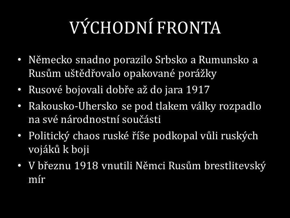 VÝCHODNÍ FRONTA Německo snadno porazilo Srbsko a Rumunsko a Rusům uštědřovalo opakované porážky. Rusové bojovali dobře až do jara 1917.