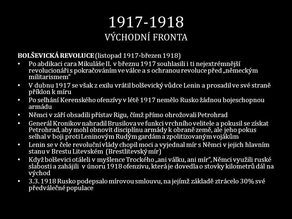 1917-1918 VÝCHODNÍ FRONTA BOLŠEVICKÁ REVOLUCE (listopad 1917-březen 1918)