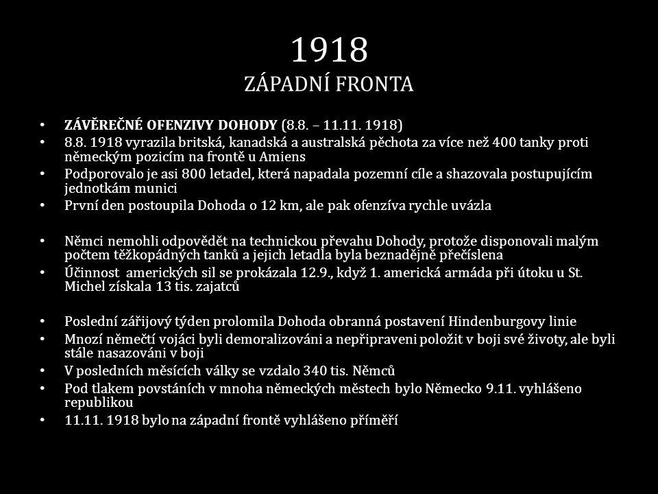 1918 ZÁPADNÍ FRONTA ZÁVĚREČNÉ OFENZIVY DOHODY (8.8. – 11.11. 1918)