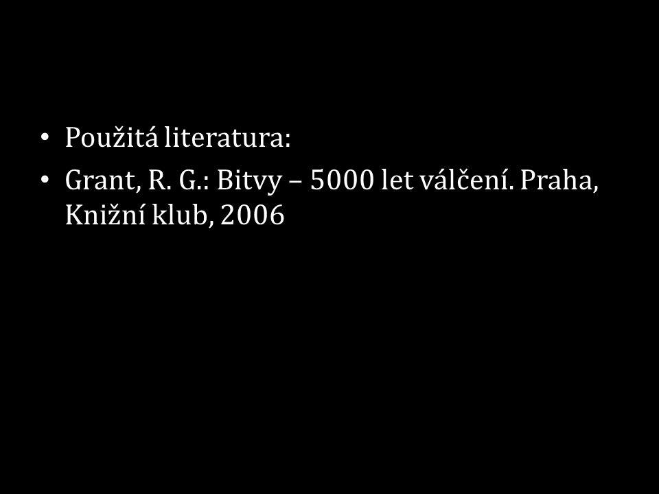 Použitá literatura: Grant, R. G.: Bitvy – 5000 let válčení. Praha, Knižní klub, 2006