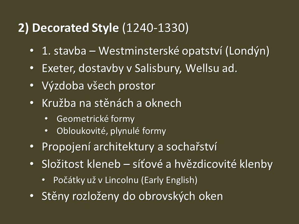 2) Decorated Style (1240-1330) 1. stavba – Westminsterské opatství (Londýn) Exeter, dostavby v Salisbury, Wellsu ad.