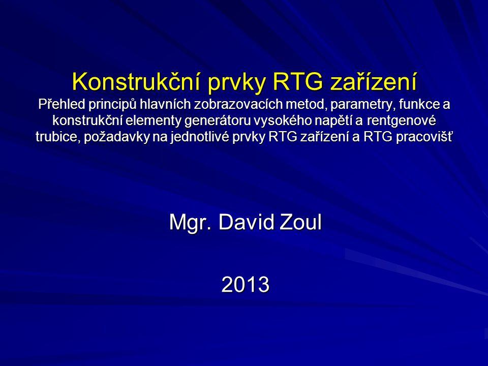 Konstrukční prvky RTG zařízení Přehled principů hlavních zobrazovacích metod, parametry, funkce a konstrukční elementy generátoru vysokého napětí a rentgenové trubice, požadavky na jednotlivé prvky RTG zařízení a RTG pracovišť