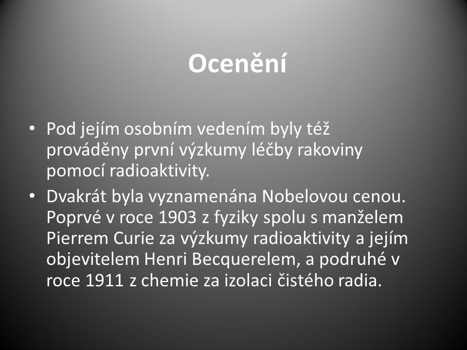 Ocenění Pod jejím osobním vedením byly též prováděny první výzkumy léčby rakoviny pomocí radioaktivity.