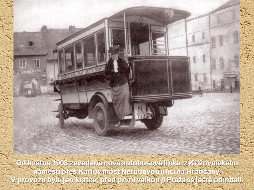 Od května 1908 zavedena nová autobusová linka z Křižovnického náměstí přes Karlův most Nerudovou ulicí na Hradčany.