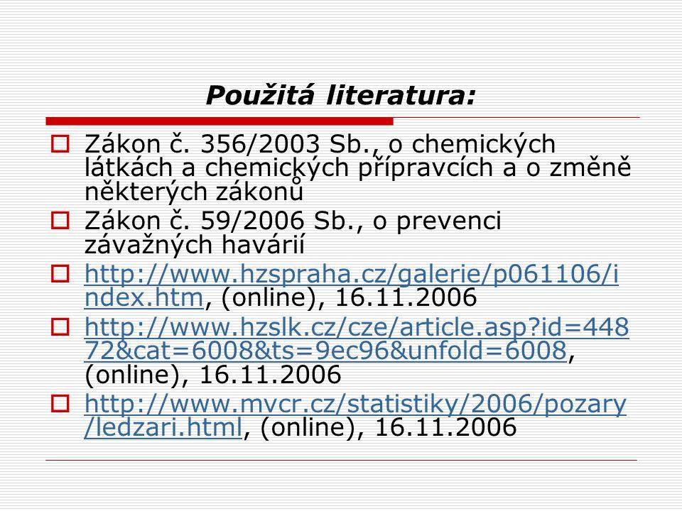Použitá literatura: Zákon č. 356/2003 Sb., o chemických látkách a chemických přípravcích a o změně některých zákonů.