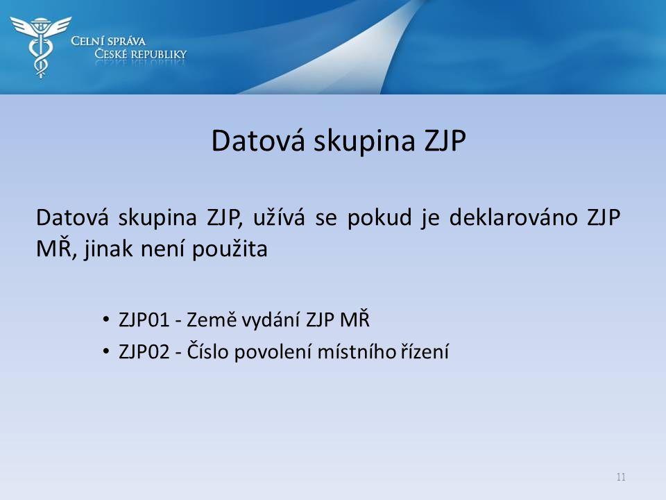 Datová skupina ZJP Datová skupina ZJP, užívá se pokud je deklarováno ZJP MŘ, jinak není použita. ZJP01 - Země vydání ZJP MŘ.