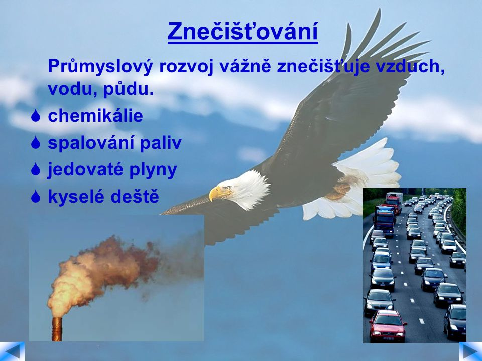 Znečišťování Průmyslový rozvoj vážně znečišťuje vzduch, vodu, půdu.
