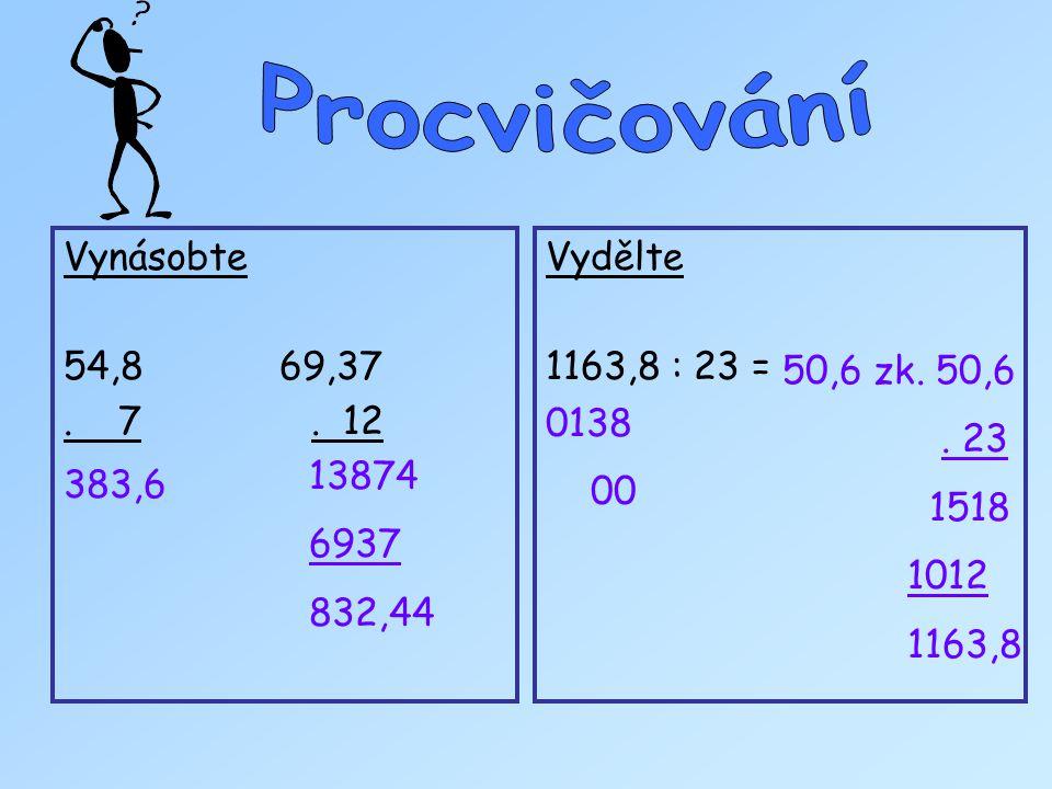 Vynásobte 54,8 69,37 . 7 . 12 Vydělte 1163,8 : 23 = 50,6 zk. 50,6 . 23