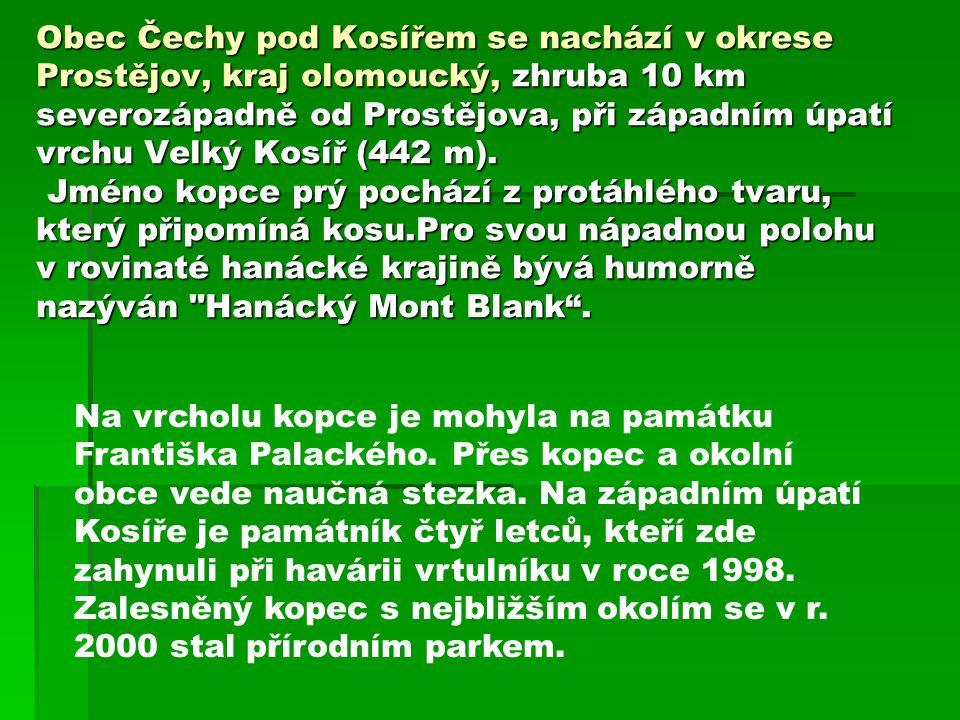 Obec Čechy pod Kosířem se nachází v okrese Prostějov, kraj olomoucký, zhruba 10 km severozápadně od Prostějova, při západním úpatí vrchu Velký Kosíř (442 m). Jméno kopce prý pochází z protáhlého tvaru, který připomíná kosu.Pro svou nápadnou polohu v rovinaté hanácké krajině bývá humorně nazýván Hanácký Mont Blank .