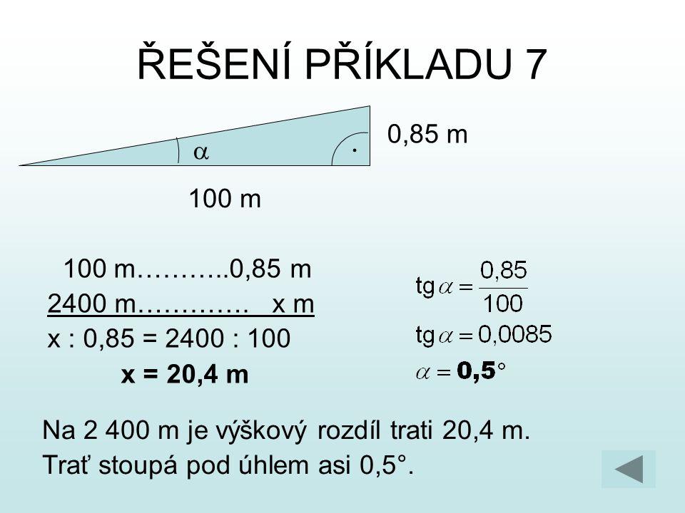 ŘEŠENÍ PŘÍKLADU 7 0,85 m a 100 m 100 m………..0,85 m 2400 m…………. x m