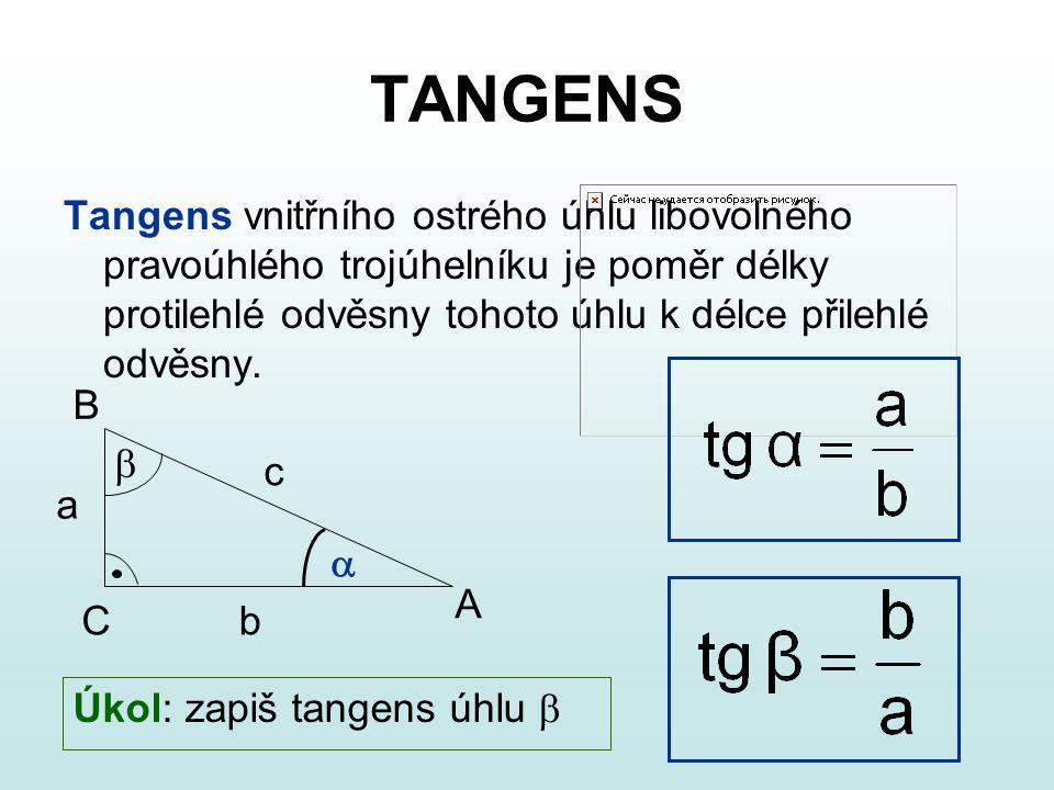 TANGENS Tangens vnitřního ostrého úhlu libovolného pravoúhlého trojúhelníku je poměr délky protilehlé odvěsny tohoto úhlu k délce přilehlé odvěsny.