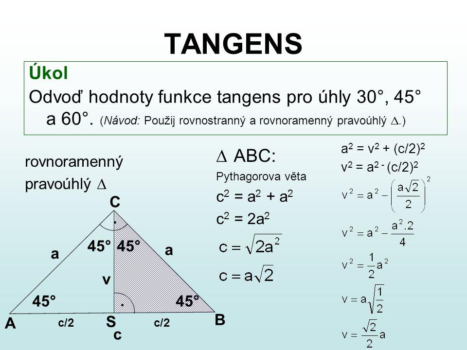 TANGENS Úkol. Odvoď hodnoty funkce tangens pro úhly 30°, 45° a 60°. (Návod: Použij rovnostranný a rovnoramenný pravoúhlý .)
