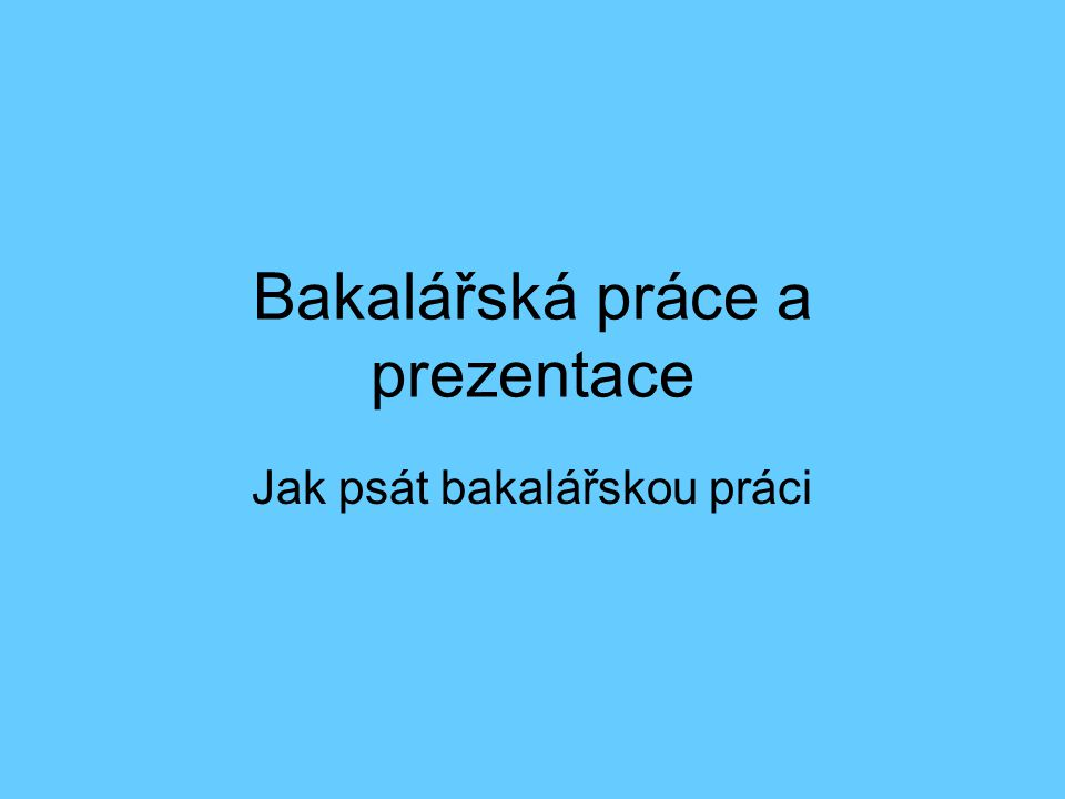 Bakalářská práce a prezentace