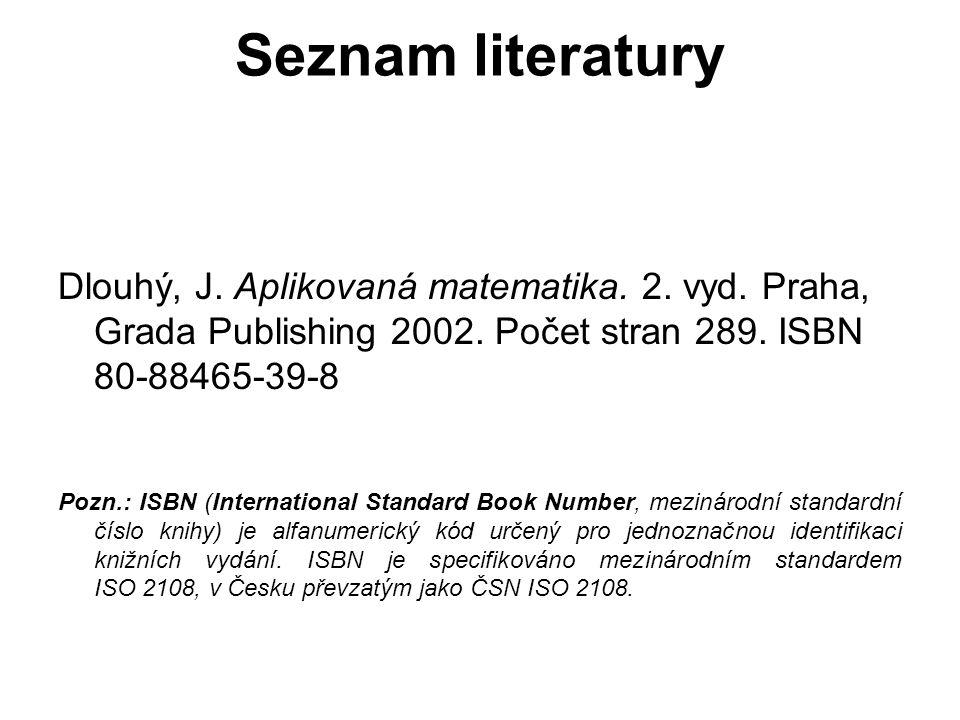 Seznam literatury Dlouhý, J. Aplikovaná matematika. 2. vyd. Praha, Grada Publishing 2002. Počet stran 289. ISBN 80-88465-39-8.
