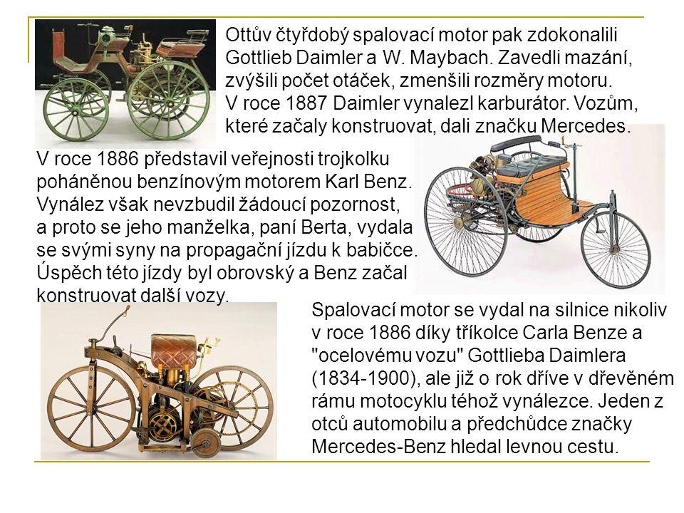 Ottův čtyřdobý spalovací motor pak zdokonalili Gottlieb Daimler a W