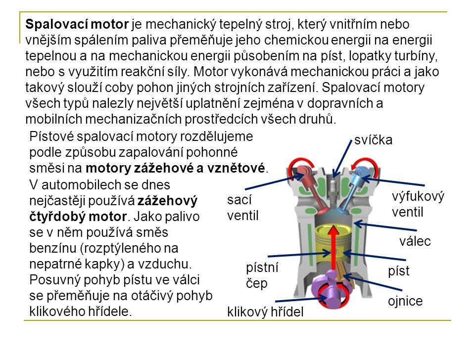Spalovací motor je mechanický tepelný stroj, který vnitřním nebo vnějším spálením paliva přeměňuje jeho chemickou energii na energii tepelnou a na mechanickou energii působením na píst, lopatky turbíny, nebo s využitím reakční síly. Motor vykonává mechanickou práci a jako takový slouží coby pohon jiných strojních zařízení. Spalovací motory všech typů nalezly největší uplatnění zejména v dopravních a mobilních mechanizačních prostředcích všech druhů.