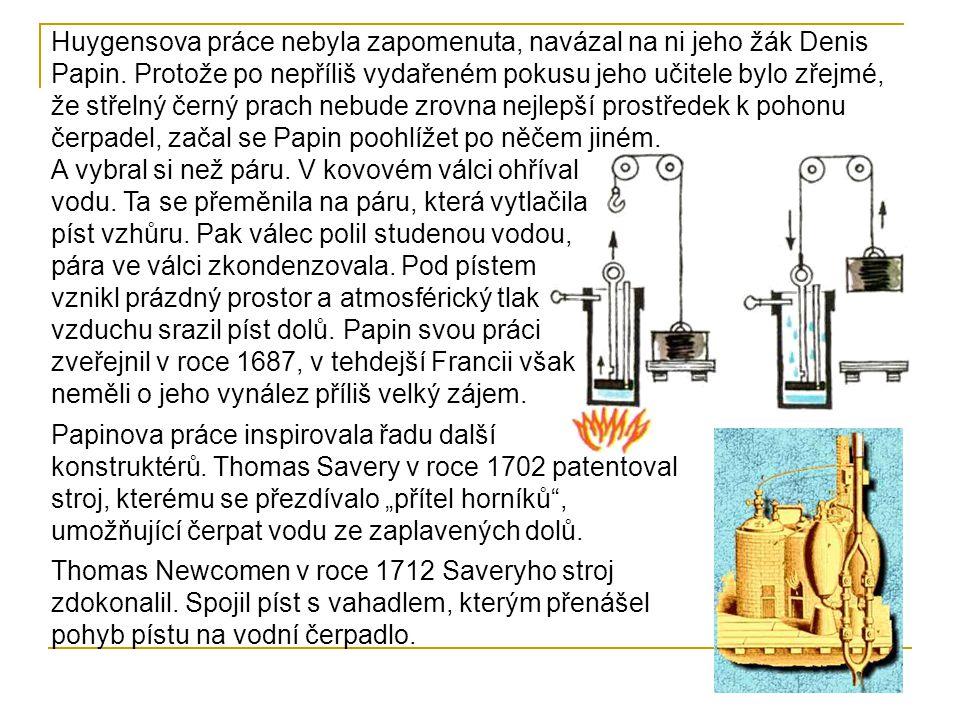 Huygensova práce nebyla zapomenuta, navázal na ni jeho žák Denis Papin