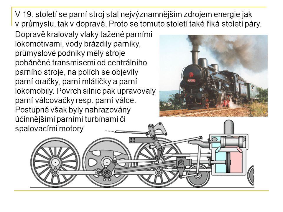 V 19. století se parní stroj stal nejvýznamnějším zdrojem energie jak v průmyslu, tak v dopravě. Proto se tomuto století také říká století páry.