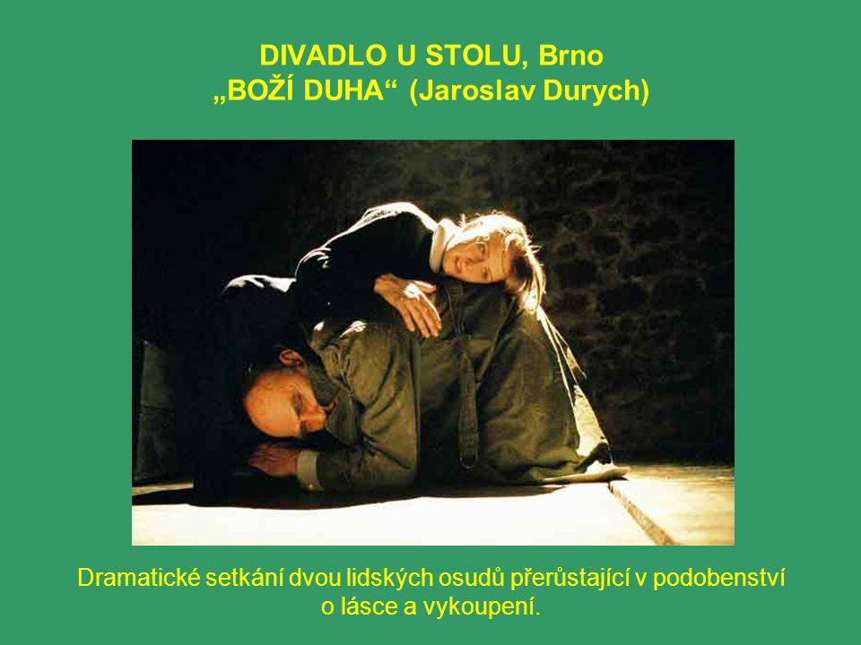 "DIVADLO U STOLU, Brno ""BOŽÍ DUHA (Jaroslav Durych)"