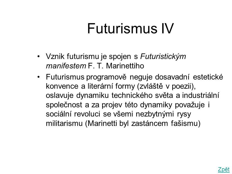 Futurismus IV Vznik futurismu je spojen s Futuristickým manifestem F. T. Marinettiho.