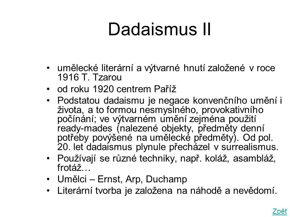 Dadaismus II umělecké literární a výtvarné hnutí založené v roce 1916 T. Tzarou. od roku 1920 centrem Paříž.