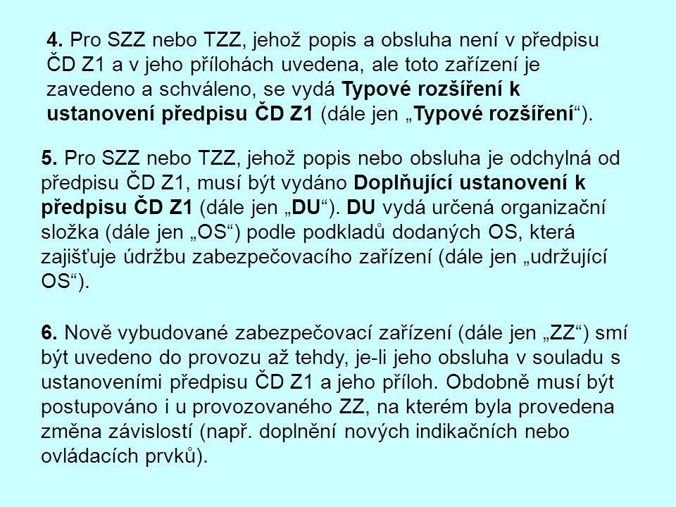 """4. Pro SZZ nebo TZZ, jehož popis a obsluha není v předpisu ČD Z1 a v jeho přílohách uvedena, ale toto zařízení je zavedeno a schváleno, se vydá Typové rozšíření k ustanovení předpisu ČD Z1 (dále jen """"Typové rozšíření )."""