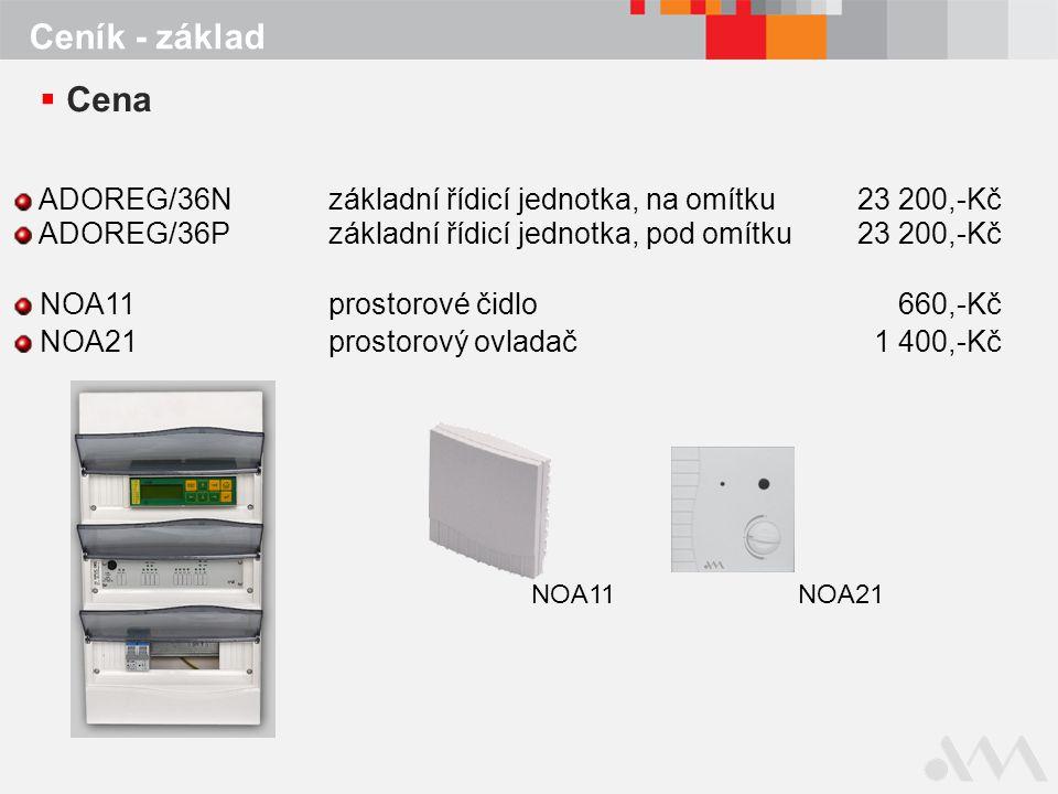 Ceník - základ Cena. ADOREG/36N základní řídicí jednotka, na omítku 23 200,-Kč. ADOREG/36P základní řídicí jednotka, pod omítku 23 200,-Kč.