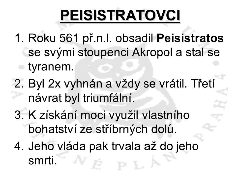 PEISISTRATOVCI Roku 561 př.n.l. obsadil Peisistratos se svými stoupenci Akropol a stal se tyranem.