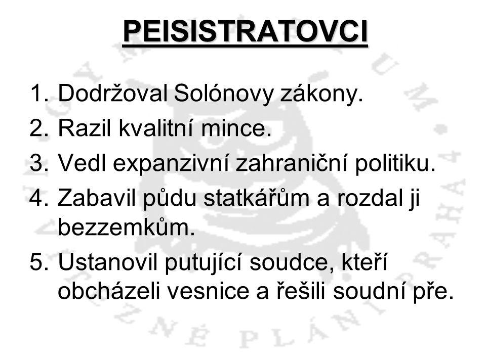 PEISISTRATOVCI Dodržoval Solónovy zákony. Razil kvalitní mince.